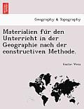 Materialien Fu R Den Unterricht in Der Geographie Nach Der Constructiven Methode.