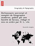 Dictionnaire Universel Et Complet de GE Ographie Moderne, Publie Par Une Socie Te de Savans, Re Dige Et MIS En Ordre Par H. L., Etc.
