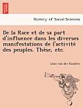 de La Race Et de Sa Part D'Influence Dans Les Diverses Manifestations de L'Activite Des Peuples. the Se, Etc.