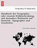 Handbuch Der Geographie, Oder Neueste Erdbeschreibung, Mit Besondere Ru Cksicht Auf Statistik, Topographie Und Geschichte.