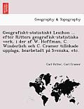 Geografiskt-Statistiskt Lexikon ... Efter Ritters Geografisk-Statistiska Verk, I Der AF W. Hoffman, C. Winderlich Och C. Cramer Tillo Kade Upplaga, Be