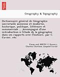 Dictionnaire GE Ne Ral de GE Ographie Universelle Ancienne Et Moderne, Historique, Politique, Litte Raire Et Commerciale ... Accompagne D'Une Introduc