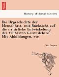 Die Urgeschichte Der Menschheit, Mit Ru Cksicht Auf Die Natu Rliche Entwickelung Des Fru Hesten Geisteslebens ... Mit Abbildungen, Etc.