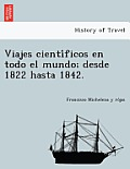 Viajes Cienti Ficos En Todo El Mundo; Desde 1822 Hasta 1842.