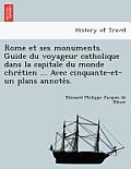 Rome Et Ses Monuments. Guide Du Voyageur Catholique Dans La Capitale Du Monde Chre Tien ... Avec Cinquante-Et-Un Plans Annote S.