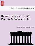 Revue. Sedan En 1865. Par Un Sedanais (E . L.)