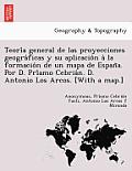 Teori a General de Las Proyecciones Geogra Ficas y Su Aplicacio N a la Formacio N de Un Mapa de Espan A. Por D. Pri Amo Cebria N. D. Antonio Los Arcos