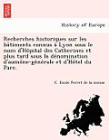 Recherches Historiques Sur Les Ba Timents Connus a Lyon Sous Le Nom D'Ho Pital Des Catherines Et Plus Tard Sous La de Nomination D'Aumo Ne-GE Ne Rale
