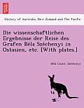 Die Wissenschaftlichen Ergebnisse Der Reise Des Grafen Be La Sze Chenyi in Ostasien, Etc. [With Plates.]