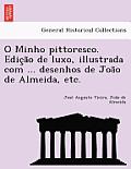 O Minho Pittoresco. Edic A O de Luxo, Illustrada Com ... Desenhos de Joa O de Almeida, Etc.
