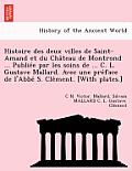 Histoire Des Deux Villes de Saint-Amand Et Du Cha Teau de Montrond ... Publie E Par Les Soins de ... C. L. Gustave Mallard. Avec Une Pre Face de L'Abb