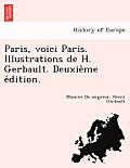 Paris, Voici Paris. Illustrations de H. Gerbault. Deuxie Me E Dition.
