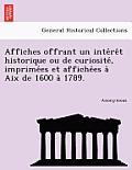 Affiches Offrant Un Inte Re T Historique Ou de Curiosite, Imprime Es Et Affiche Es a AIX de 1600 a 1789.