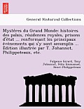 Myste Res Du Grand Monde: Histoires Des Palais, Re Sidences Royales, Prisons D'e Tat ... Renfermant Les Principaux E Ve Nements Qui S'y Sont Acc