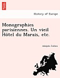 Monographies Parisiennes. Un Vieil Ho Tel Du Marais, Etc.