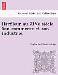 Harfleur Au Xive Sie Cle. Son Commerce Et Son Industrie.
