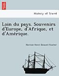 Loin Du Pays. Souvenirs D'Europe, D'Afrique, Et D'Ame Rique.