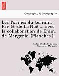Les Formes Du Terrain. Par G. de La Noe ... Avec La Collaboration de Emm. de Margerie. (Planches.).