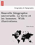 Nouvelle GE Ographie Universelle. La Terre Et Les Hommes. with Illustrations.