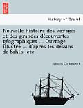 Nouvelle Histoire Des Voyages Et Des Grandes de Couvertes GE Ographiques ... Ouvrage Illustre ... D'Apre S Les Dessins de Sahib, Etc.