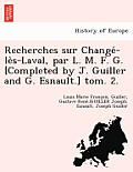Recherches Sur Change -Le S-Laval, Par L. M. F. G. [Completed by J. Guiller and G. Esnault.] Tom. 2.