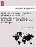 Quelques Documents Ine Dits Relatifs a la Terre, a Seigneurie and Au Nom de Grandvelle, 1516-1805. E Tude Historique.