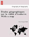 E Tudes GE Ographiques Sur La Valle E D'Andorre. with a Map