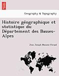 Histoire GE Ographique Et Statistique Du de Partement Des Basses-Alpes