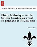 E Tude Historique Sur Le Cateau-Cambre Sis Avant Et Pendant La Re Volution