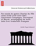 Fac-Simile de Quatre Chartes Du Xiie Sie Cle (1102-1110-1153-1187) Concernant Compie Gne, Pierrepont Et Noyon, Accompagne S Du Texte Latin Avec Traduc
