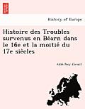 Histoire Des Troubles Survenus En Be Arn Dans Le 16e Et La Moitie Du 17e Sie Cles