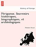 Pe Rigueux. Souvenirs Historiques, Biographiques, Et Arche Ologiques