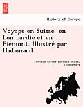 Voyage En Suisse, En Lombardie Et En Pie Mont. Illustre Par Hadamard