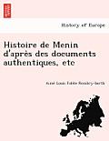 Histoire de Menin D'Apre S Des Documents Authentiques, Etc