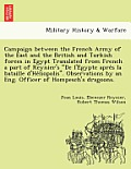 Campaign Between the French Army of the East and the British and Turkish Forces in Egypt Translated from French a Part of Reynier's de L'e Gypte Apre