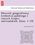 S Ownik Geograficzny Krolestwa Polskiego I Innych Krajow S Owia Skich. [Tom. 1-15]