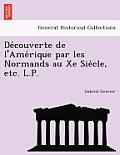 de Couverte de L'Ame Rique Par Les Normands Au Xe Sie Cle, Etc. L.P.
