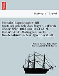 Svenska Expeditioner Till Spetsbergen Och Jan Mayen Utfo RDA Under a Ren 1863 Och 1864 AF N. Dune R, A. J. Malmgren, A. E. Nordenskio LD Och A. Qvenne