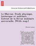 Le Morvan. E Tude Physique, Historique Et Militaire ... Extrait de La Revue Militaire Universelle. [With Map.]