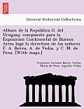 Album de La Repu Blica O. del Uruguay Compuesto Para La Exposicion Continental de Buenos Aires Bajo La Direction de Los Sen Ores F. A. Berra, A. de Ve