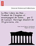 La Mer Libre Du Pole ... Traduit de L'Anglais Et Accompagne de Notes ... Par F. de Lanoye. Ouvrage Illustre de 70 Gravures, Etc.