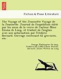 The Voyage of the Jeannette Voyage de La Jeannette. Journal de L'Expedition Edite Par Les Soins de La Veuve de L'Auteur Mme Emma de Long, Et Traduit d