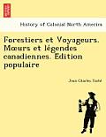 Forestiers Et Voyageurs. M Urs Et Le Gendes Canadiennes. E Dition Populaire