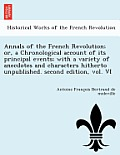 Annals of the French Revolution; Or, a Chronological Account of Its Principal Events; With a Variety of Anecdotes and Characters Hitherto Unpublished.
