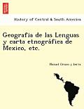 Geografia de Las Lenguas y Carta Etnogra Fica de Mexico, Etc.