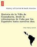Historia de la Villa de Guanabacoa, Desde La Colonizacion de Cuba Por Los Españoles Hasta Nuestros Dias.