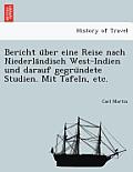 Bericht U Ber Eine Reise Nach Niederla Ndisch West-Indien Und Darauf Gegru Ndete Studien. Mit Tafeln, Etc.