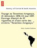 Voyage Au Tocantins-Araguaya, 31 de Cembre 1896-23 Mai 1897. Ouvrage Illustre de 87 Vignettes Et D'Une Carte Des Rivie Res Tocantins-Araguaya.