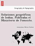 Relaciones Geogra Ficas de Indias. Publi Calas El Ministerio de Fomento.
