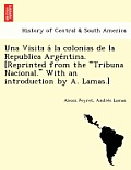 Una Visita a la Colonias de La Republica Arge Ntina. [Reprinted from the Tribuna Nacional. with an Introduction by A. Lamas.]